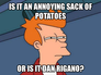 is it an annoying sack of potatoes