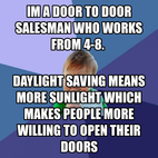im a door to door salesman who works from 4-8.