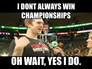 i dont always win championships