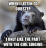 Dubstep confession