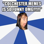 """COLCHESTER MEMES IS SO FUNNY OMG!!1!!"""