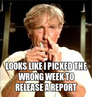 looks like i picked the wrong week to release a report