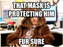 that mask is protecting him